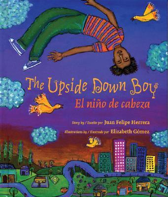 The Upside Down Boy/el Nino De Cabeza By Herrera, Juan Felipe/ Gomez, Elizabeth (ILT)